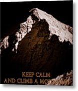 Keep Calm And Climb A Mountain Metal Print