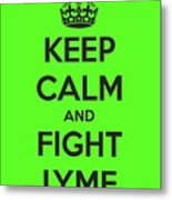 Keep Calm And Fight Lyme Metal Print
