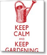 Keep Calm And Keep Gardening Metal Print