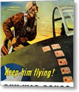 Keep Him Flying - Buy War Bonds  Metal Print