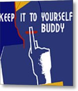 Keep It To Yourself Buddy Metal Print