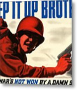 Keep It Up Brother Metal Print by War Is Hell Store