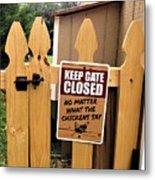 Keep The Gate Closed Metal Print