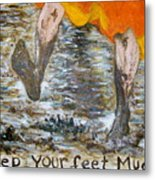 Keep Your Feet Muddy Metal Print