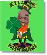 Kith Me I'm Irith Funny Novelty Mike Tyson Inspired Design For St Patrick's Day Metal Print