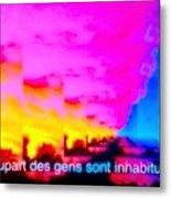 La Plupart Des Gens Sont Inhabituelles / Most People Are Unusual Metal Print