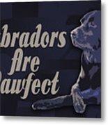 Labradors Are Pawfect Metal Print
