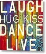 Laugh Hug Kiss Dance Live Metal Print