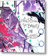 Learn O Find The Beauty Metal Print