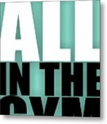 Leave It All In The Gym Inspirational Quotes Poster Metal Print