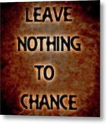Leave Nothing To Chance Metal Print
