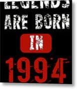 Legends Are Born In 1994 Metal Print