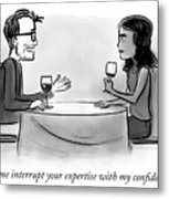 Let Me Interrupt Your Expertise With My Confidence Metal Print