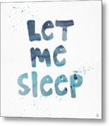 Let Me Sleep  Metal Print