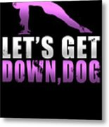 Lets Get Down Dog Metal Print