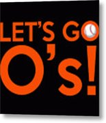 Let's Go O's Metal Print