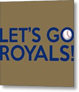Let's Go Royals Metal Print
