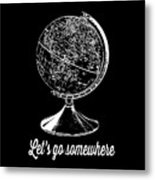 Let's Go Somewhere Tee White Ink Metal Print