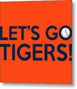 Let's Go Tigers Metal Print