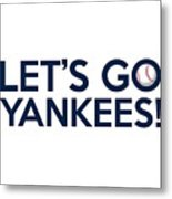 Let's Go Yankees Metal Print