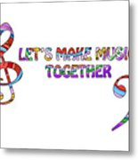 Let's Make Music Together - White Metal Print