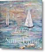 Let's Sail Away Metal Print