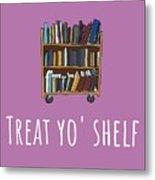 Librarian Card - Librarian Birthday Card - Treat Yo' Shelf - Library Greeting Card Card Metal Print