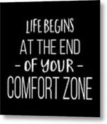 Life Begins At The End Of Your Comfort Zone Tee Metal Print