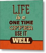 Life Is A One Time Offer Metal Print