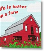 Life Is Better On A Farm Metal Print