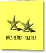 Life Is Better Together Sketch Tee Metal Print