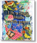 Life Is Fragile Patchwork Metal Print