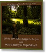 Life Is Knowing When To Change Paths Metal Print