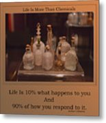 Life Is More Than Chemicals Metal Print