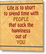 Life Is To Short 5434.02 Metal Print