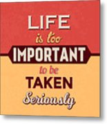 Life Is Too Important Metal Print
