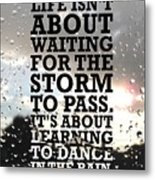 Life Isnot About Waiting For The Storm To Pass Quotes Poster Metal Print