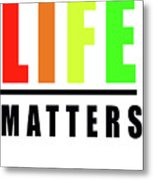 Life Matters In Rainbow Metal Print