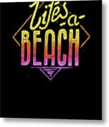 Lifes A Beach Love The Ocean Tropical Summer Weather Surf And All Love Summer Metal Print