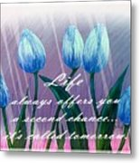Life's Second Chance Is Tomorrow Metal Print