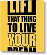 Lift That Thing To Live Your Dream Quotes Poster Metal Print