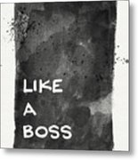Like A Boss- Black And White Art By Linda Woods Metal Print