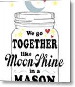 Like Moonshine In A Mason Jar Metal Print