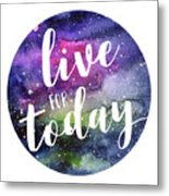 Live For Today Galaxy Watercolor Typography  Metal Print