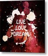 Live Love Dream Urban Grunge Passion Metal Print