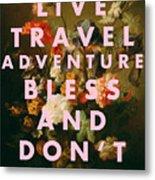 Live Travel Adventure Bless Quote Print Metal Print
