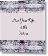 Live Your Life To The Fullest Metal Print