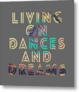 Living On Dances And Dreams Metal Print