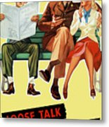 Loose Talk Can Cost Lives - World War Two Metal Print