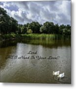 Lord Al I Need Is Your Love Metal Print